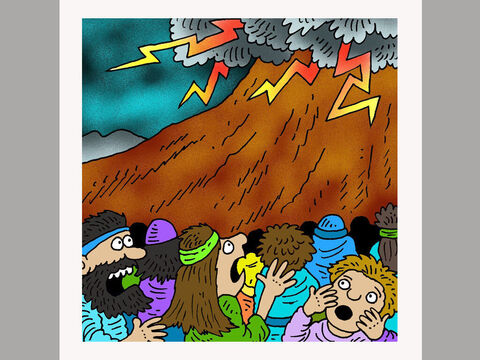 Moses and the people did as God asked and got themselves clean and ready. Three days later there was thunder and flashes of lightning. A thick cloud covered the mountain. People were terrified. – Slide 5