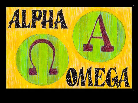 'I am the Alpha and the Omega,' says the Lord God, 'who is, and who was, and who is to come, the Almighty.' Rev 1:8. <br/>Alpha and Omega are the first and last letters of the Greek Alphabet. – Slide 1