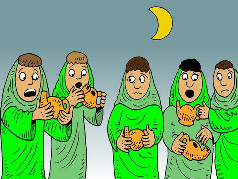 Five of the bridesmaids looked at their lamps. The lamps had gone out and they had no more oil. 'Give us some of your oil,' they pleaded to the five wise bridemaids who had brought extra oil. – Slide 6