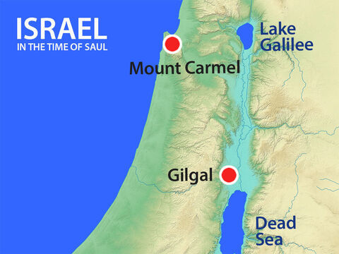 Early in the morning, Samuel went to meet Saul. He was told that Saul had gone to Carmel to set up a monument in his own honour and then had gone on to Gilgal. – Slide 12