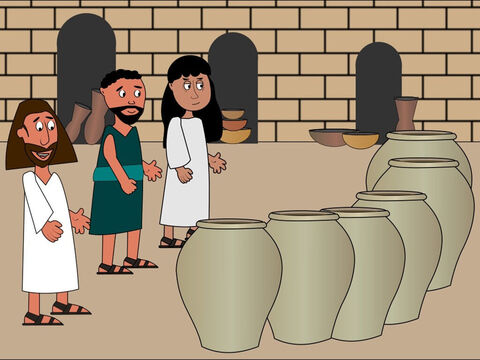 Jesus saw that there were six big water jars in the house. 'Fill them with water then take some of the water to the head man who looks after all the guests and let him taste it.'So the servants did as Jesus commanded. – Slide 7