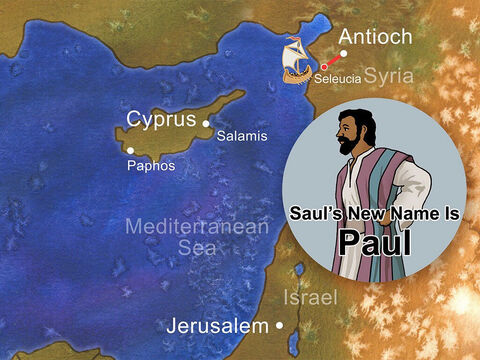 Saul, Barnabas and John (who was also called Mark) set off for the nearby port of Seleucia. (Saul became known as Paul, and so from now on, we will call Saul, Paul). – Slide 9