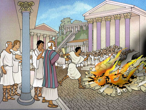 Now, many people in Ephesus realised the terrible power of evil and wanted to know more about the Lord Jesus. People repented from their sins and started to burn their wicked books that encouraged evil practices. – Slide 10